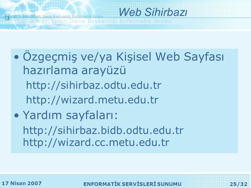 17 Nisan 2007 ENFORMATİK SERVİSLERİ SUNUMU25/32 •Özgeçmiş ve/ya Kişisel Web Sayfası hazırlama arayüzü http://sihirbaz.odtu.edu.tr http://wizard.metu.edu.tr •Yardım sayfaları: http://sihirbaz.bidb.odtu.edu.tr http://wizard.cc.metu.edu.tr Web Sihirbazı