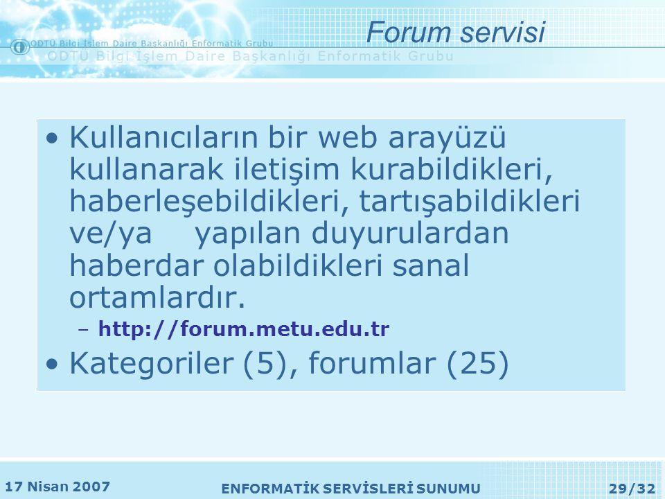 17 Nisan 2007 ENFORMATİK SERVİSLERİ SUNUMU29/32 Forum servisi •Kullanıcıların bir web arayüzü kullanarak iletişim kurabildikleri, haberleşebildikleri, tartışabildikleri ve/ya yapılan duyurulardan haberdar olabildikleri sanal ortamlardır.