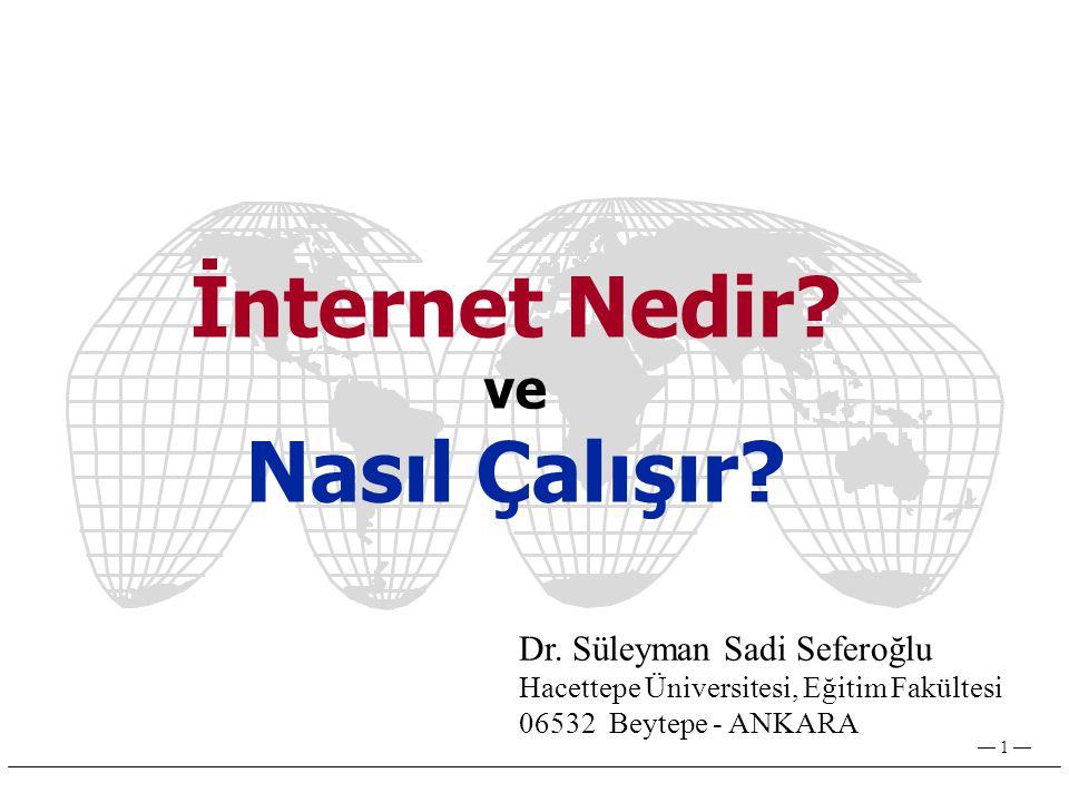 — 1 — İnternet Nedir.ve Nasıl Çalışır. Dr.