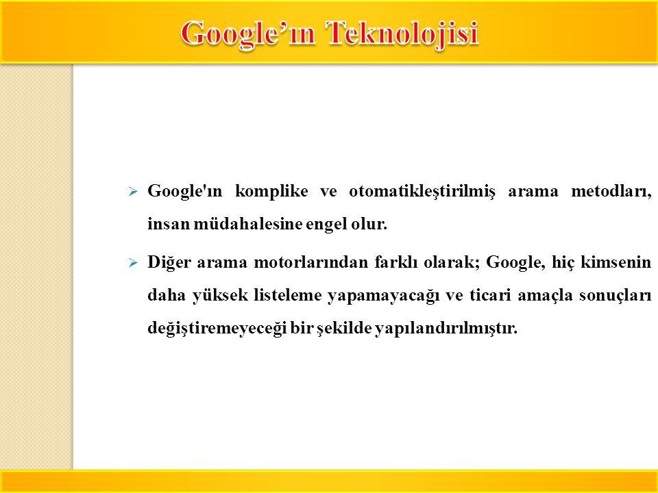 10  Google'ın komplike ve otomatikleştirilmiş arama metodları, insan müdahalesine engel olur.  Diğer arama motorlarından farklı olarak; Google, hiç