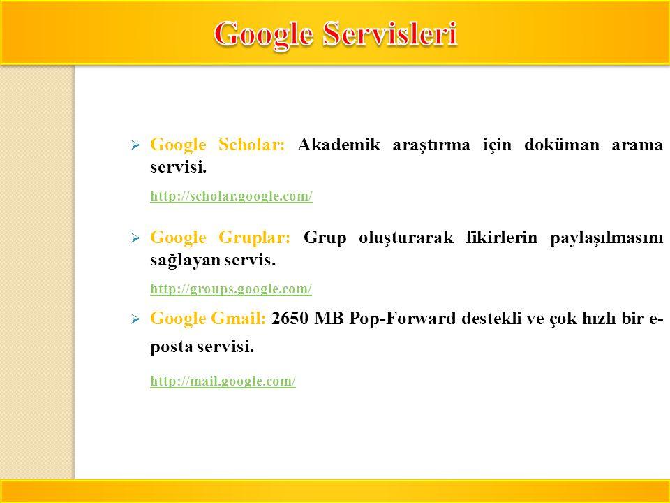 14  Google Scholar: Akademik araştırma için doküman arama servisi. http://scholar.google.com/  Google Gruplar: Grup oluşturarak fikirlerin paylaşılm