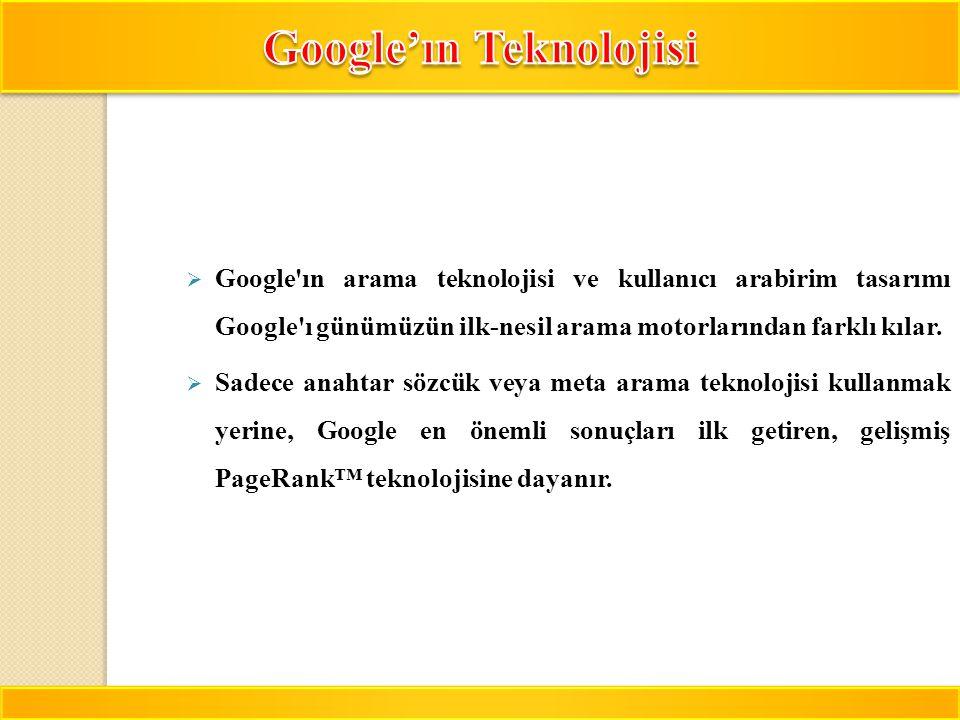 8  Google'ın arama teknolojisi ve kullanıcı arabirim tasarımı Google'ı günümüzün ilk-nesil arama motorlarından farklı kılar.  Sadece anahtar sözcük