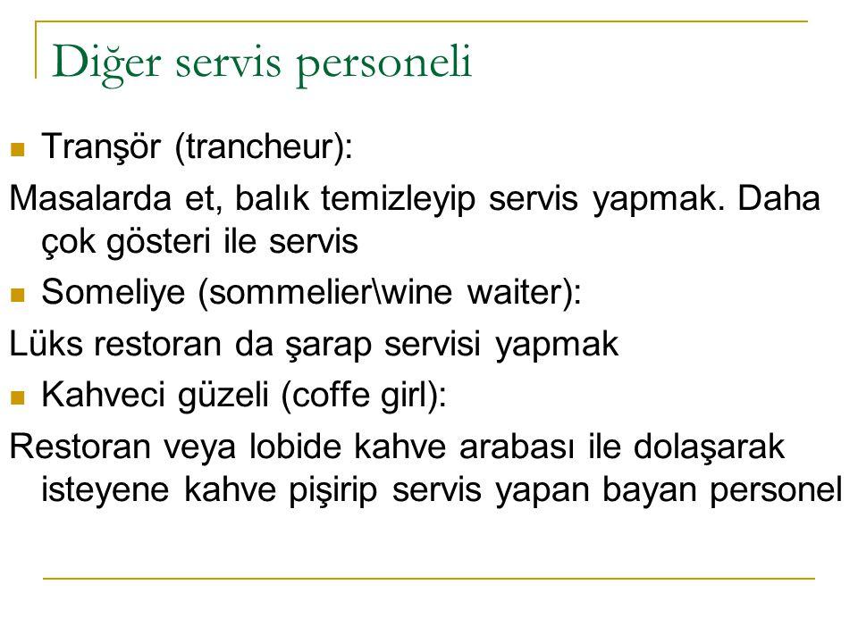Diğer servis personeli  Tranşör (trancheur): Masalarda et, balık temizleyip servis yapmak. Daha çok gösteri ile servis  Someliye (sommelier\wine wai