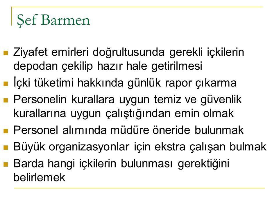 Şef Barmen  Ziyafet emirleri doğrultusunda gerekli içkilerin depodan çekilip hazır hale getirilmesi  İçki tüketimi hakkında günlük rapor çıkarma  P