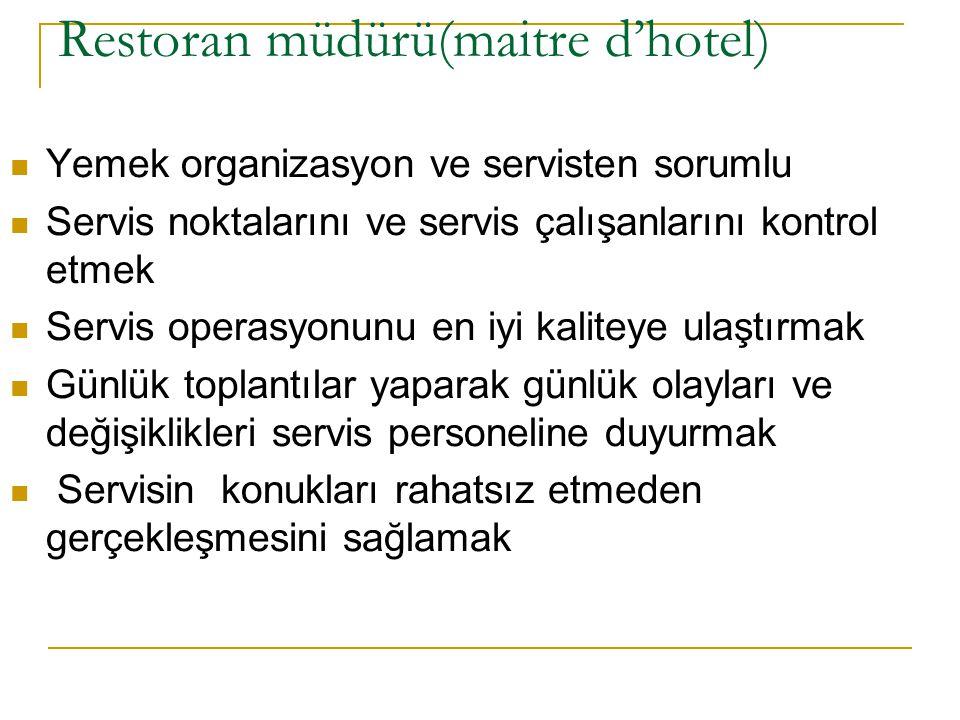 Restoran müdürü(maitre d'hotel)  Yemek organizasyon ve servisten sorumlu  Servis noktalarını ve servis çalışanlarını kontrol etmek  Servis operasyo