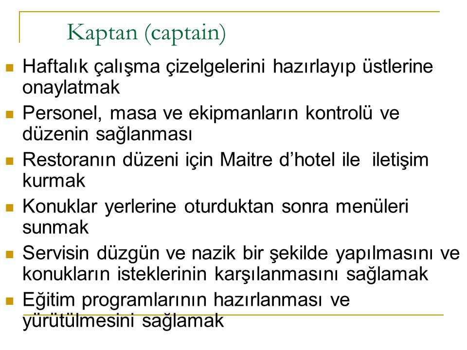 Kaptan (captain)  Haftalık çalışma çizelgelerini hazırlayıp üstlerine onaylatmak  Personel, masa ve ekipmanların kontrolü ve düzenin sağlanması  Re