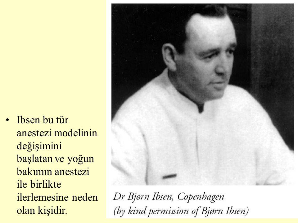 •Ibsen bu tür anestezi modelinin değişimini başlatan ve yoğun bakımın anestezi ile birlikte ilerlemesine neden olan kişidir.