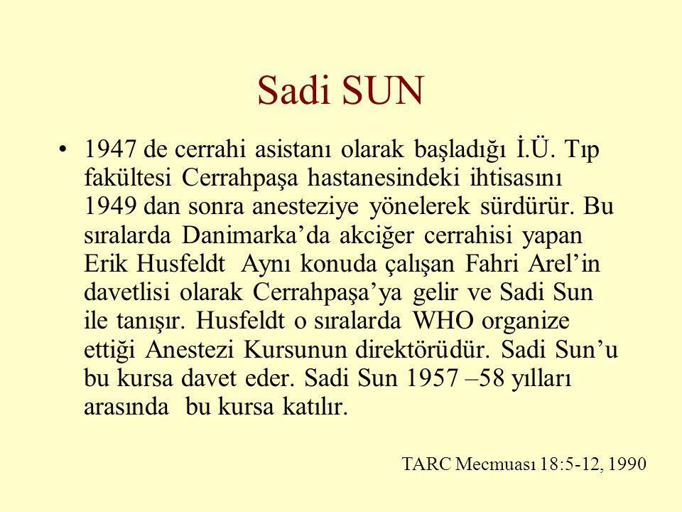 Sadi SUN •1947 de cerrahi asistanı olarak başladığı İ.Ü. Tıp fakültesi Cerrahpaşa hastanesindeki ihtisasını 1949 dan sonra anesteziye yönelerek sürdür