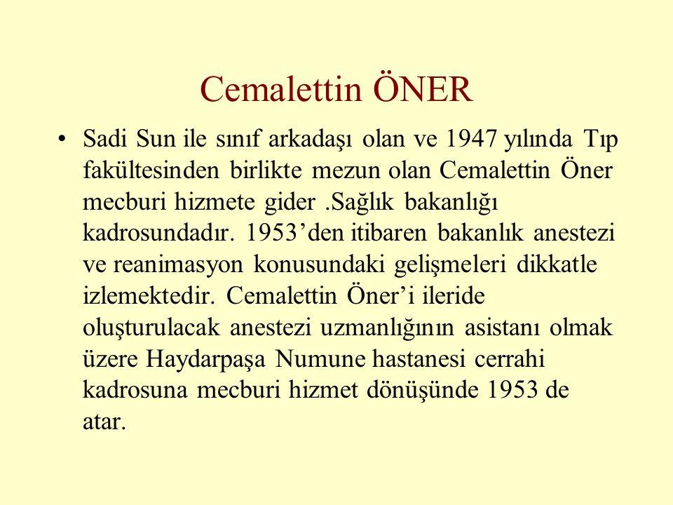 Cemalettin ÖNER •Sadi Sun ile sınıf arkadaşı olan ve 1947 yılında Tıp fakültesinden birlikte mezun olan Cemalettin Öner mecburi hizmete gider.Sağlık b