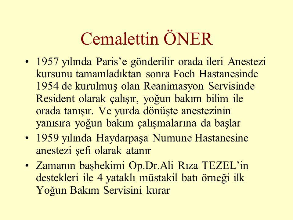 Cemalettin ÖNER •1957 yılında Paris'e gönderilir orada ileri Anestezi kursunu tamamladıktan sonra Foch Hastanesinde 1954 de kurulmuş olan Reanimasyon