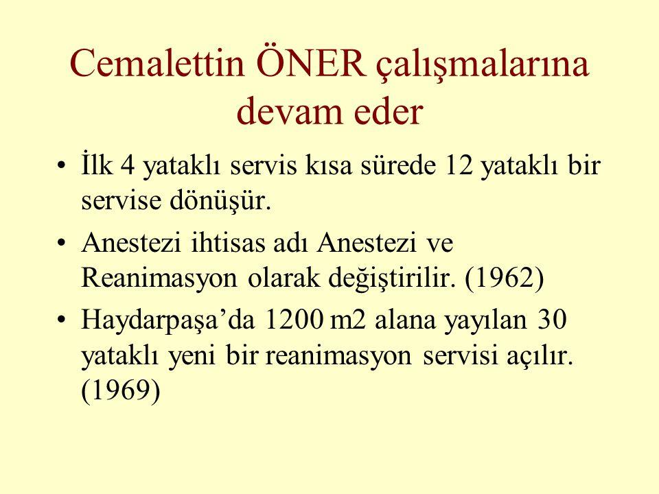 Cemalettin ÖNER çalışmalarına devam eder •İlk 4 yataklı servis kısa sürede 12 yataklı bir servise dönüşür. •Anestezi ihtisas adı Anestezi ve Reanimasy