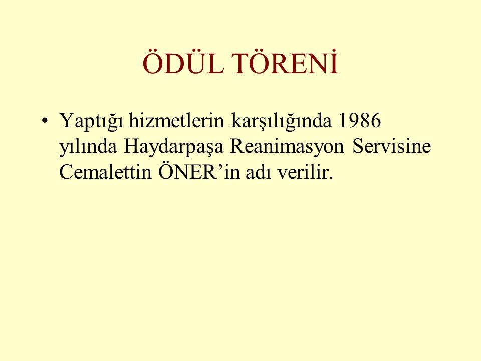 ÖDÜL TÖRENİ •Yaptığı hizmetlerin karşılığında 1986 yılında Haydarpaşa Reanimasyon Servisine Cemalettin ÖNER'in adı verilir.