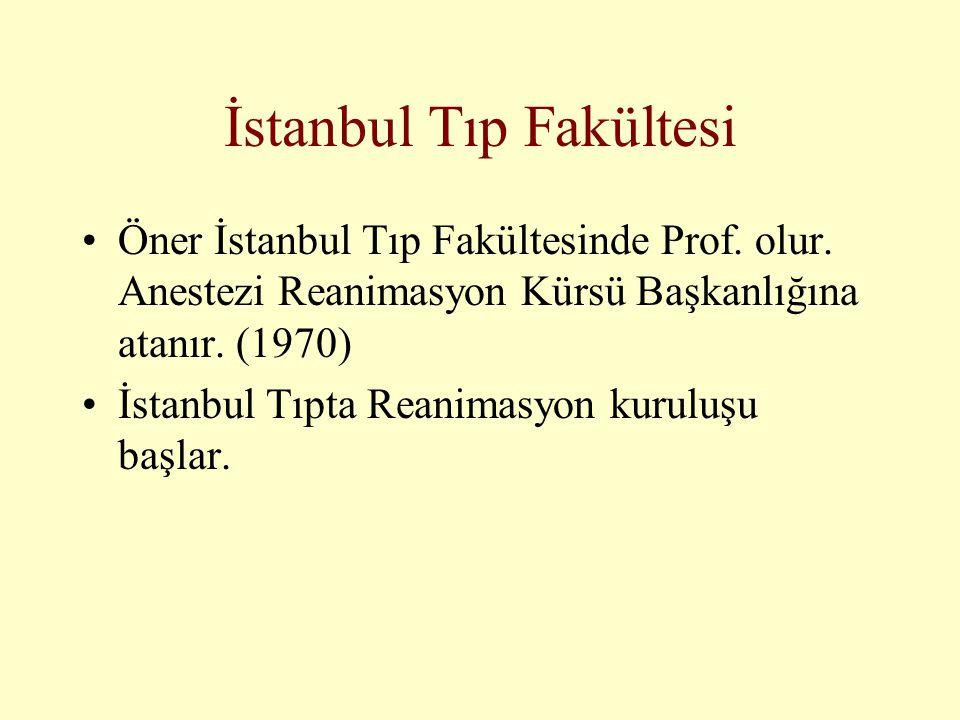 İstanbul Tıp Fakültesi •Öner İstanbul Tıp Fakültesinde Prof. olur. Anestezi Reanimasyon Kürsü Başkanlığına atanır. (1970) •İstanbul Tıpta Reanimasyon