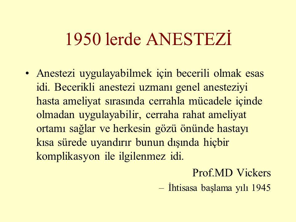 1950 lerde ANESTEZİ •Anestezi uygulayabilmek için becerili olmak esas idi. Becerikli anestezi uzmanı genel anesteziyi hasta ameliyat sırasında cerrahl