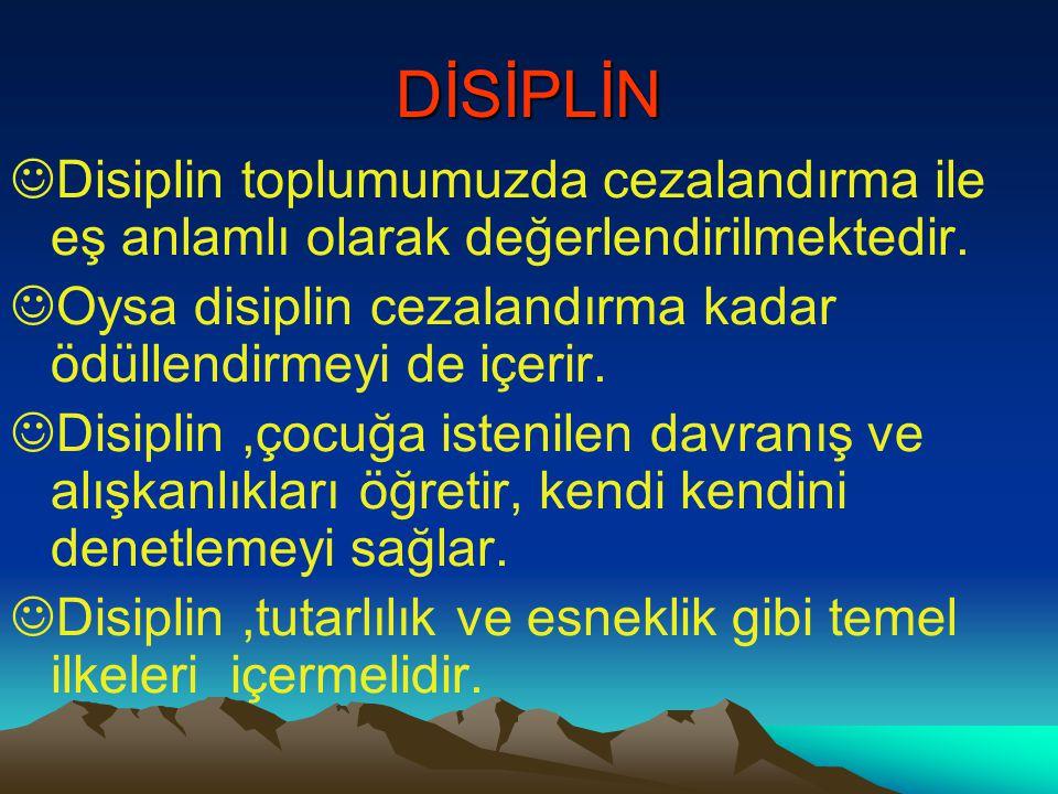 DİSİPLİN  Disiplin toplumumuzda cezalandırma ile eş anlamlı olarak değerlendirilmektedir.  Oysa disiplin cezalandırma kadar ödüllendirmeyi de içerir