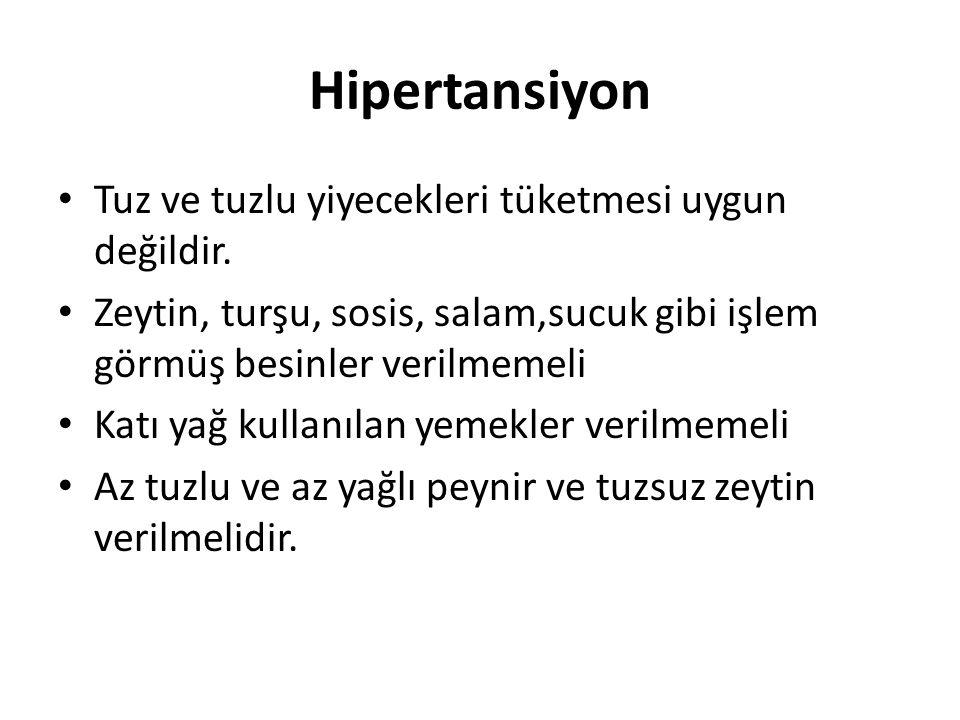 Hipertansiyon • Tuz ve tuzlu yiyecekleri tüketmesi uygun değildir. • Zeytin, turşu, sosis, salam,sucuk gibi işlem görmüş besinler verilmemeli • Katı y