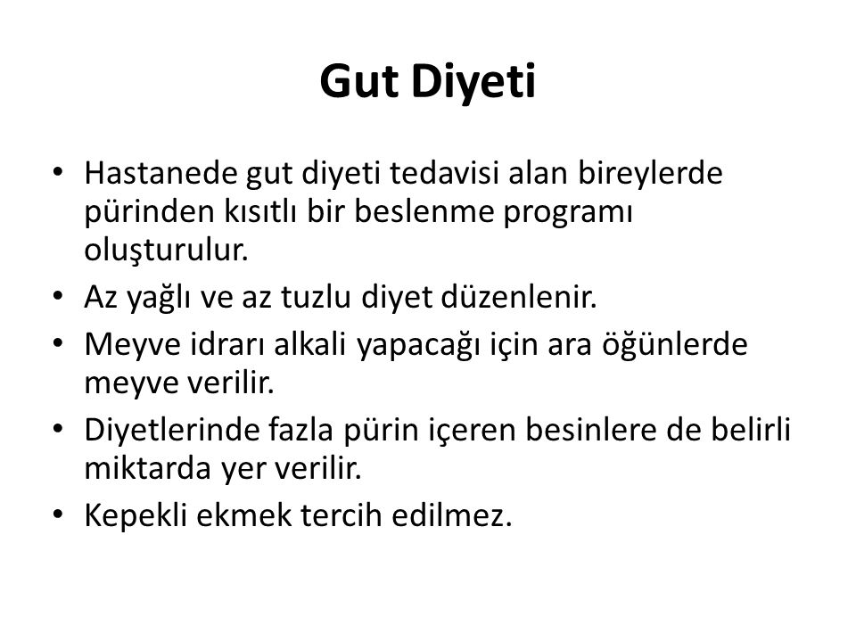 Gut Diyeti • Hastanede gut diyeti tedavisi alan bireylerde pürinden kısıtlı bir beslenme programı oluşturulur. • Az yağlı ve az tuzlu diyet düzenlenir