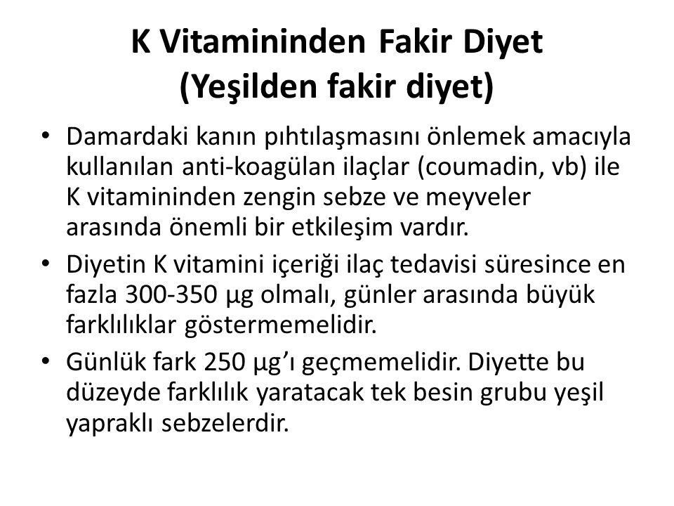 K Vitamininden Fakir Diyet (Yeşilden fakir diyet) • Damardaki kanın pıhtılaşmasını önlemek amacıyla kullanılan anti-koagülan ilaçlar (coumadin, vb) il
