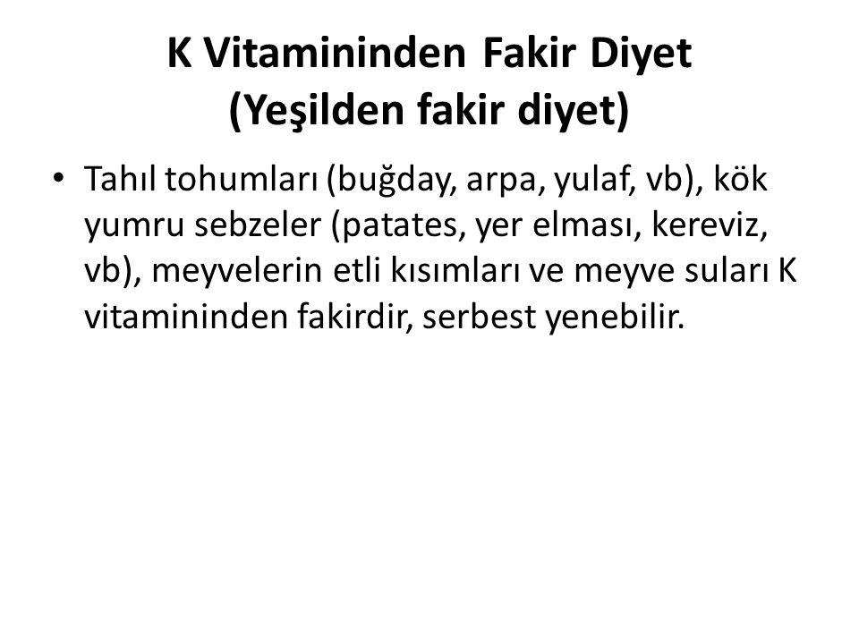 K Vitamininden Fakir Diyet (Yeşilden fakir diyet) • Tahıl tohumları (buğday, arpa, yulaf, vb), kök yumru sebzeler (patates, yer elması, kereviz, vb),