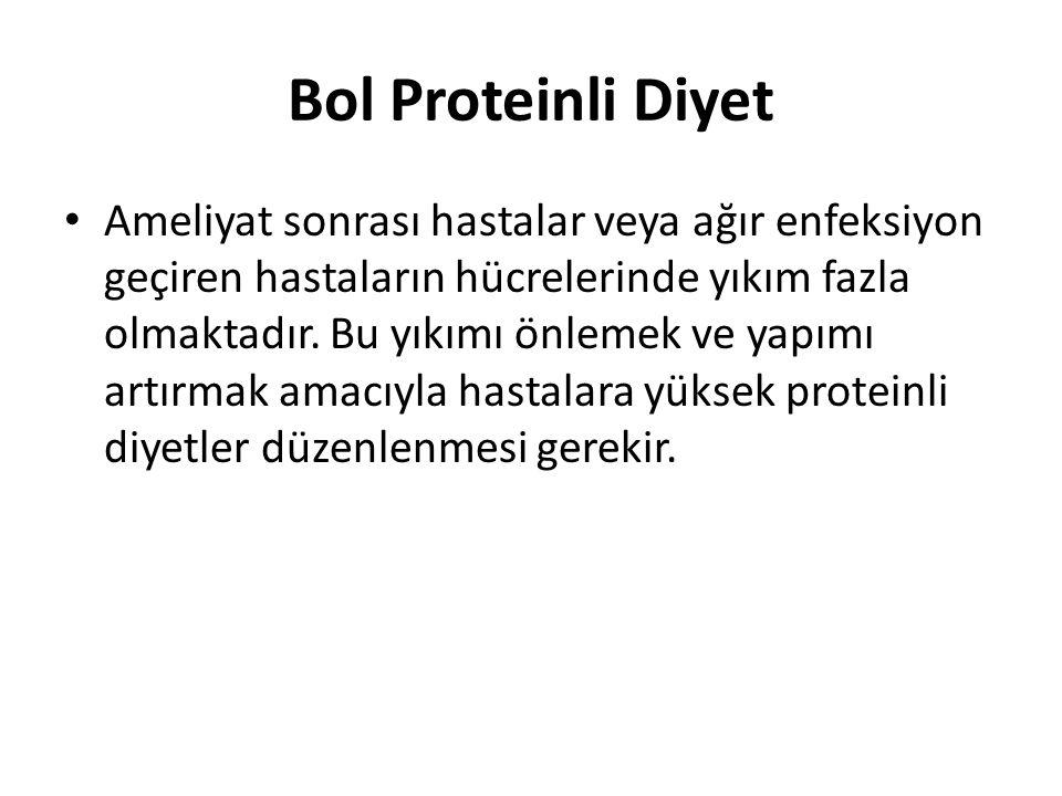 Bol Proteinli Diyet • Ameliyat sonrası hastalar veya ağır enfeksiyon geçiren hastaların hücrelerinde yıkım fazla olmaktadır. Bu yıkımı önlemek ve yapı