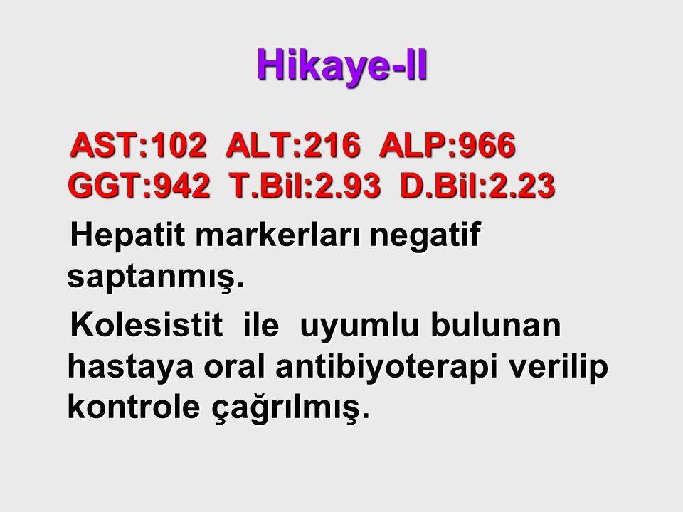 Hikaye-II AST:102 ALT:216 ALP:966 GGT:942 T.Bil:2.93 D.Bil:2.23 AST:102 ALT:216 ALP:966 GGT:942 T.Bil:2.93 D.Bil:2.23 Hepatit markerları negatif sapta
