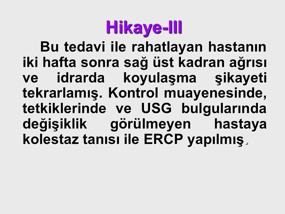 Hikaye-IV ERCP' de koledok safra kesesi ve intrahepatik safra yolları normal saptanarak sfinkterotomi yapılmış.