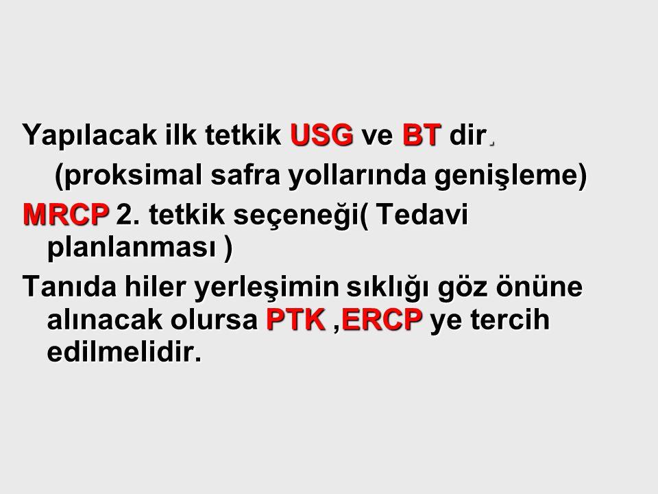 Yapılacak ilk tetkik USG ve BT dir. (proksimal safra yollarında genişleme) (proksimal safra yollarında genişleme) MRCP 2. tetkik seçeneği( Tedavi plan