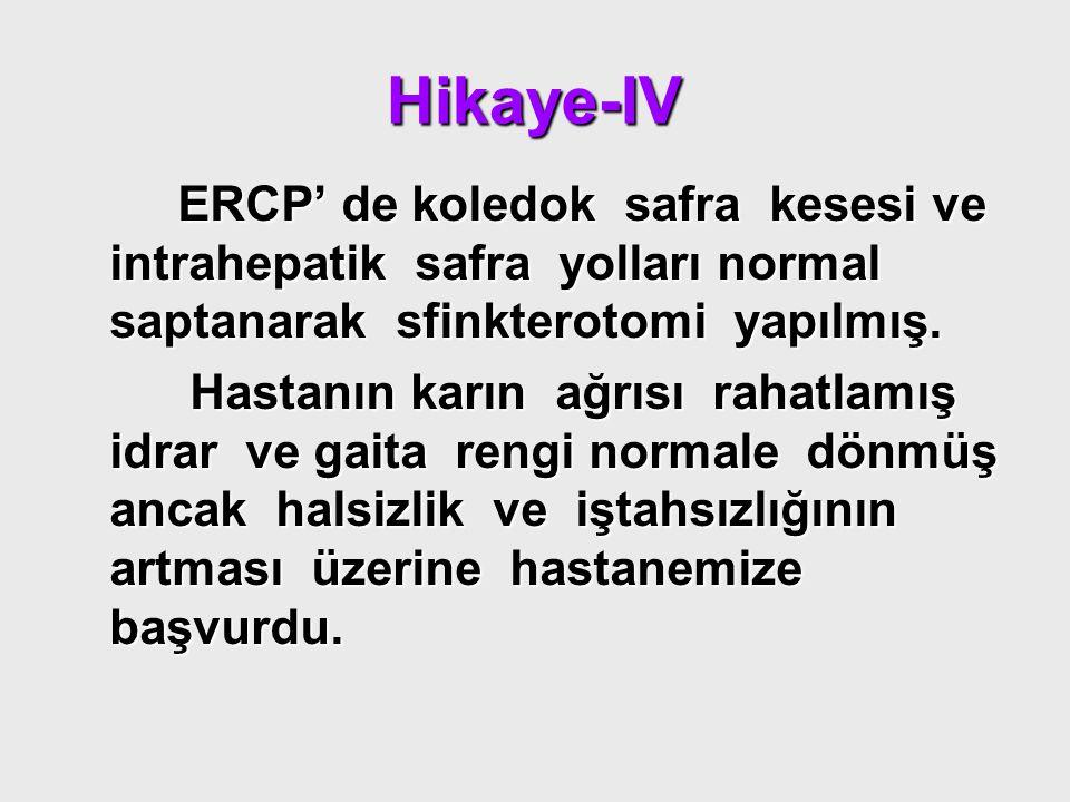 Hikaye-IV ERCP' de koledok safra kesesi ve intrahepatik safra yolları normal saptanarak sfinkterotomi yapılmış. ERCP' de koledok safra kesesi ve intra
