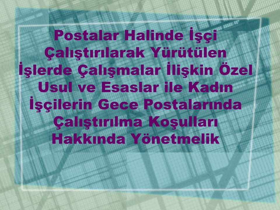 Postalar Halinde İşçi Çalıştırılarak Yürütülen İşlerde Çalışmalar İlişkin Özel Usul ve Esaslar ile Kadın İşçilerin Gece Postalarında Çalıştırılma Koşu
