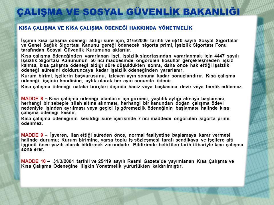 KISA ÇALIŞMA VE KISA ÇALIŞMA ÖDENEĞİ HAKKINDA YÖNETMELİK İşçinin kısa çalışma ödeneği aldığı süre için, 31/5/2006 tarihli ve 5510 sayılı Sosyal Sigort