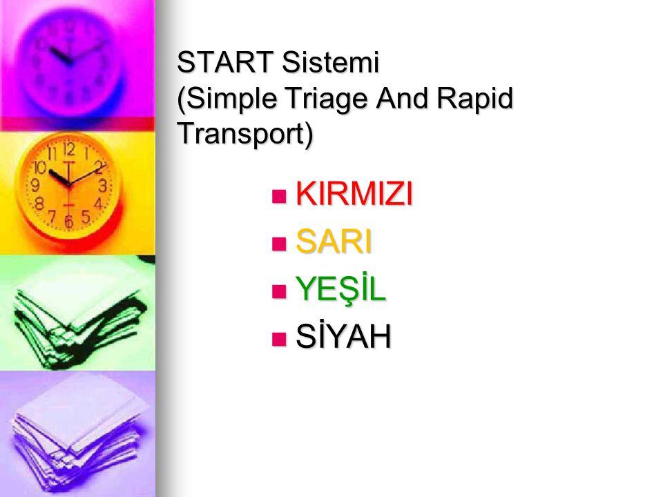 START Sistemi (Simple Triage And Rapid Transport)  KIRMIZI  SARI  YEŞİL  SİYAH