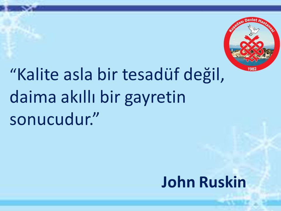 """"""" Kalite asla bir tesadüf değil, daima akıllı bir gayretin sonucudur."""" John Ruskin"""