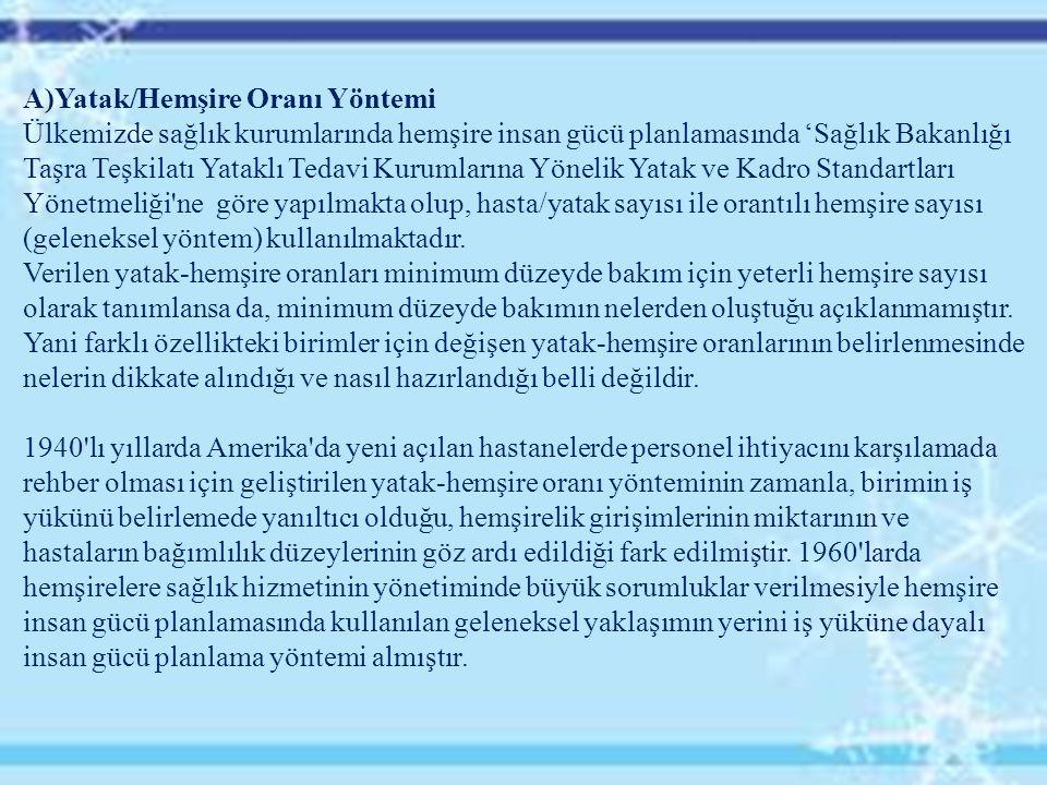 A)Yatak/Hemşire Oranı Yöntemi Ülkemizde sağlık kurumlarında hemşire insan gücü planlamasında 'Sağlık Bakanlığı Taşra Teşkilatı Yataklı Tedavi Kurumlar