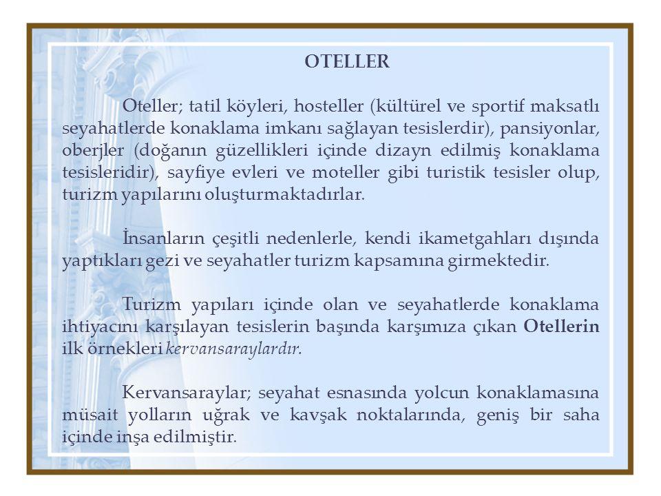 OTELLER Oteller; tatil köyleri, hosteller (kültürel ve sportif maksatlı seyahatlerde konaklama imkanı sağlayan tesislerdir), pansiyonlar, oberjler (do