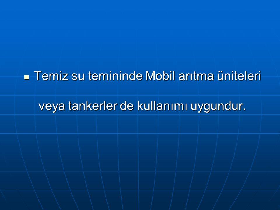  Temiz su temininde Mobil arıtma üniteleri veya tankerler de kullanımı uygundur.