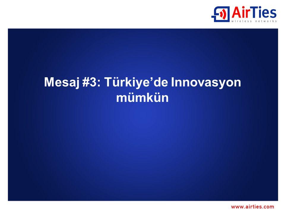 Mesaj #3: Türkiye'de Innovasyon mümkün