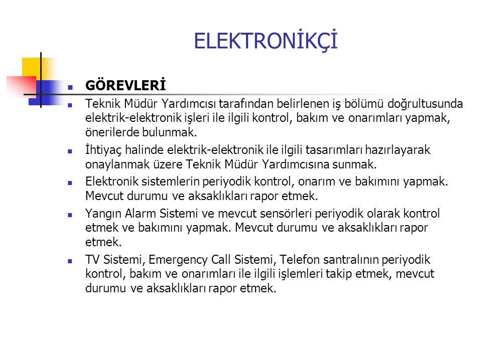 ELEKTRONİKÇİ  GÖREVLERİ  Teknik Müdür Yardımcısı tarafından belirlenen iş bölümü doğrultusunda elektrik-elektronik işleri ile ilgili kontrol, bakım