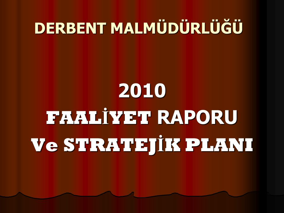 DERBENT MALMÜDÜRLÜĞÜ 2010 FAAL İ YET RAPORU Ve STRATEJ İ K PLANI