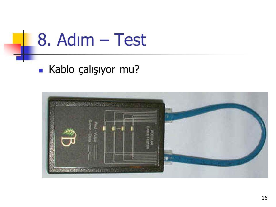 16 8. Adım – Test  Kablo çalışıyor mu?