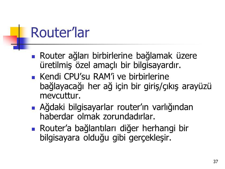 37 Router'lar  Router ağları birbirlerine bağlamak üzere üretilmiş özel amaçlı bir bilgisayardır.