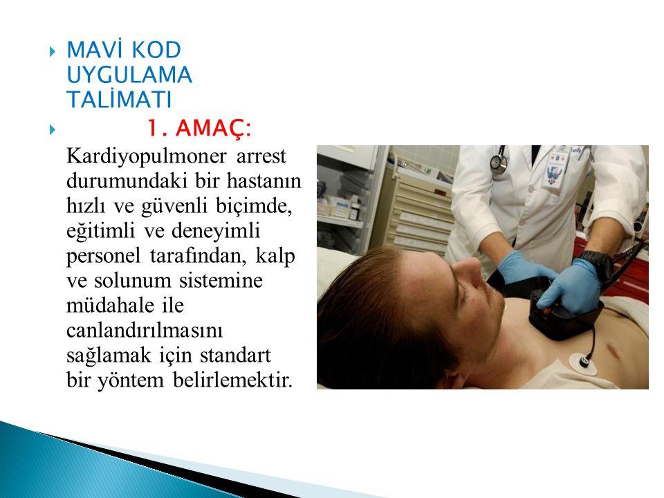  MAVİ KOD UYGULAMA TALİMATI  1. AMAÇ: Kardiyopulmoner arrest durumundaki bir hastanın hızlı ve güvenli biçimde, eğitimli ve deneyimli personel taraf
