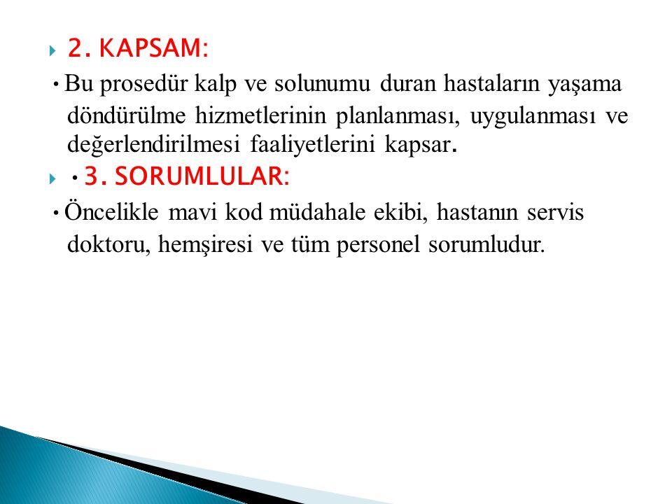  2. KAPSAM: • Bu prosedür kalp ve solunumu duran hastaların yaşama döndürülme hizmetlerinin planlanması, uygulanması ve değerlendirilmesi faaliyetler