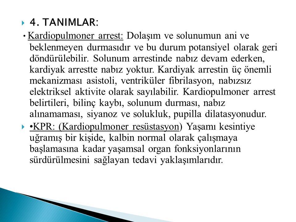  4. TANIMLAR: • Kardiopulmoner arrest: Dolaşım ve solunumun ani ve beklenmeyen durmasıdır ve bu durum potansiyel olarak geri döndürülebilir. Solunum