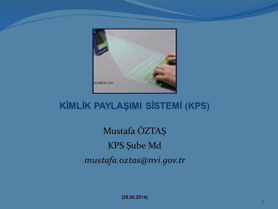 KİMLİK PAYLAŞIMI SİSTEMİ (KPS) Mustafa ÖZTAŞ KPS Şube Md mustafa.oztas@nvi.gov.tr 1 (29.06.2014)