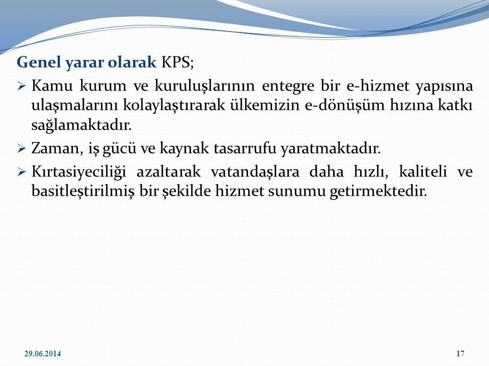 Genel yarar olarak KPS;  Kamu kurum ve kuruluşlarının entegre bir e-hizmet yapısına ulaşmalarını kolaylaştırarak ülkemizin e-dönüşüm hızına katkı sağ