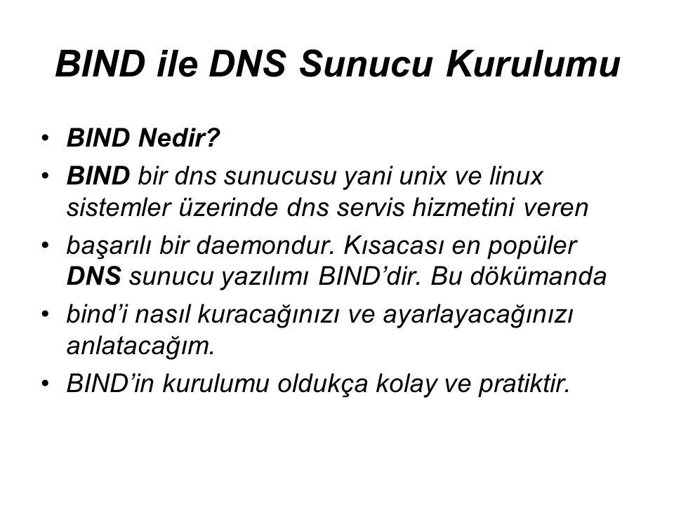 BIND ile DNS Sunucu Kurulumu •BIND Nedir? •BIND bir dns sunucusu yani unix ve linux sistemler üzerinde dns servis hizmetini veren •başarılı bir daemon