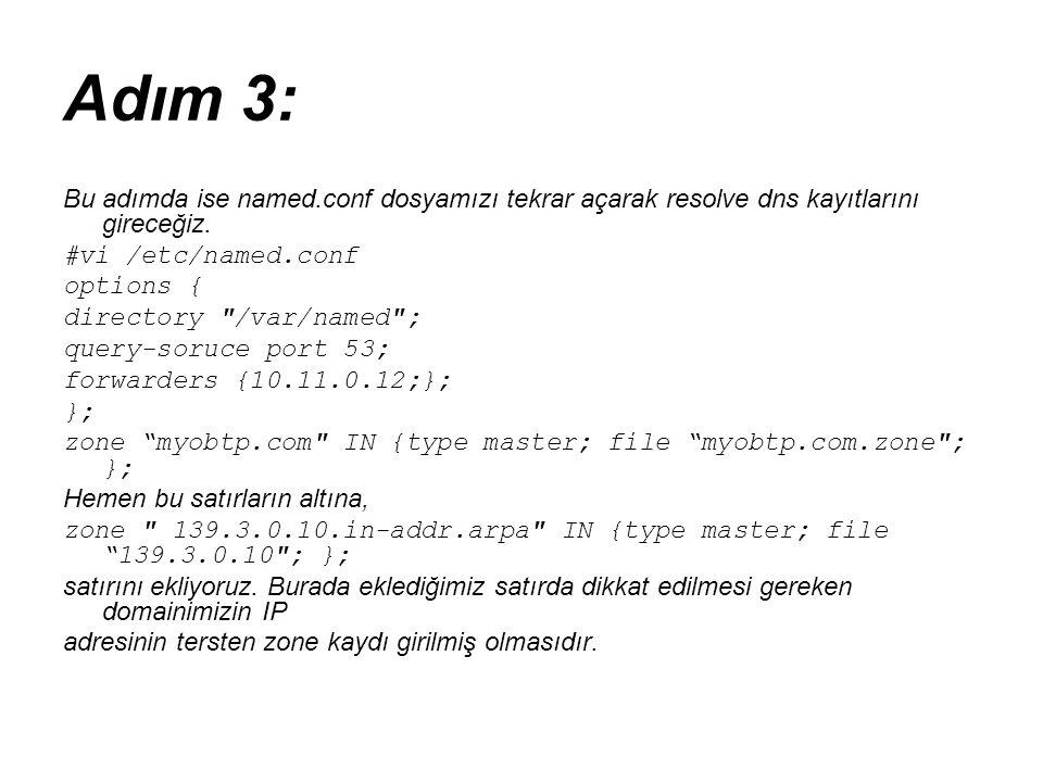 Adım 3: Bu adımda ise named.conf dosyamızı tekrar açarak resolve dns kayıtlarını gireceğiz. #vi /etc/named.conf options { directory