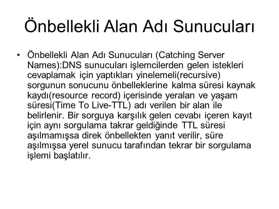 Önbellekli Alan Adı Sunucuları •Önbellekli Alan Adı Sunucuları (Catching Server Names):DNS sunucuları işlemcilerden gelen istekleri cevaplamak için ya