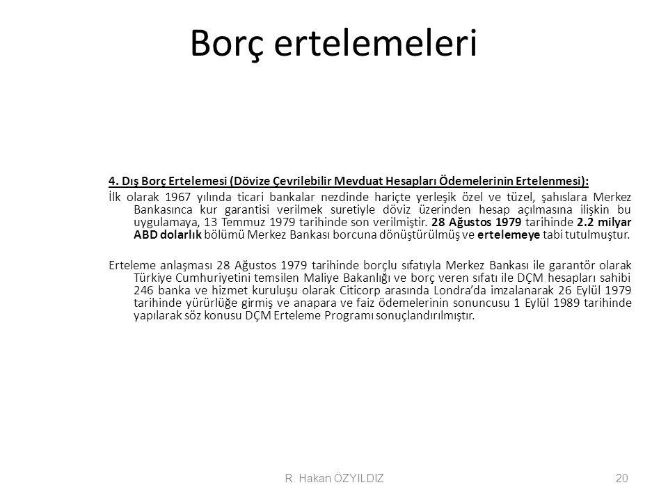 Borç ertelemeleri 4. Dış Borç Ertelemesi (Dövize Çevrilebilir Mevduat Hesapları Ödemelerinin Ertelenmesi): İlk olarak 1967 yılında ticari bankalar nez