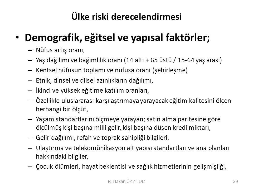 Ülke riski derecelendirmesi • Demografik, eğitsel ve yapısal faktörler; – Nüfus artış oranı, – Yaş dağılımı ve bağımlılık oranı (14 altı + 65 üstü / 1